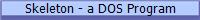 Skeleton - um programa DOS